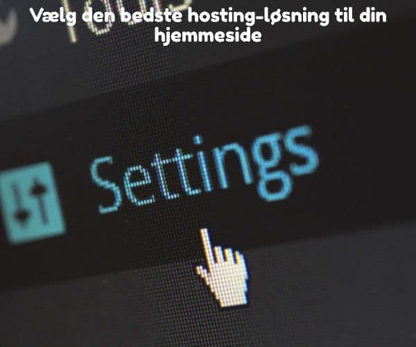 Vælg den bedste hosting-løsning til din hjemmeside